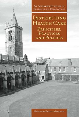 Distributing Health Care: Principles, Practices and Politics (St Andrews Studies in Philosophy and Public Affairs)