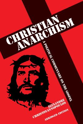 Image for Christian Anarchism: A Political Commentary on the Gospel: Abridged Edition