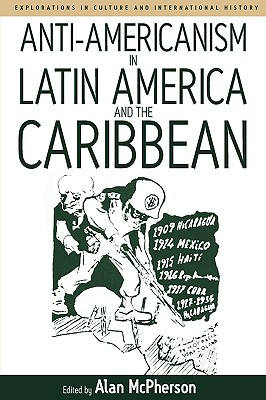 Anti-americanism in Latin America and the Caribbean (Explorations in Culture and International History) (v. 3)