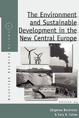 Image for The Environment and Sustainable Development in the New Central Europe (Austrian and Habsburg Studies)