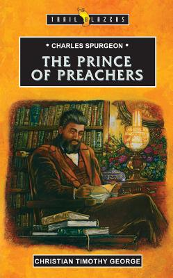 Charles Spurgeon The Prince Of Preachers (Traiblazers), Christian T. George