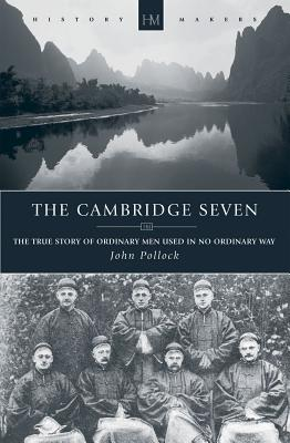 Image for Cambridge Seven, The: The true story of ordinary men used in no ordinary way (History Makers)