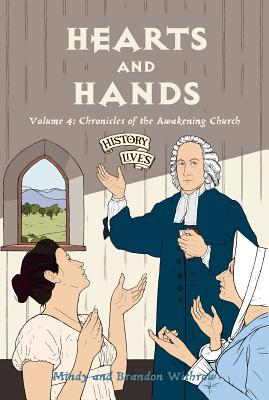 Hearts and Hands: Chronicles of the Awakening Church (History Lives series), Brandon Withrow, Mindy Withrow