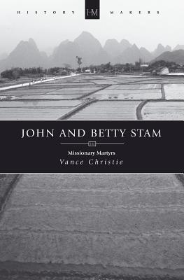 John and Betty Stam: Missonary Martyr (History Makers), Vance Christie