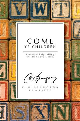 Image for Come Ye Children: Practical Help telling Children about Jesus