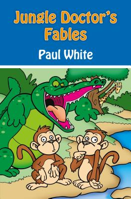 Jungle Doctor's Fables (Jungle Doctor Animal Stories), White, Paul
