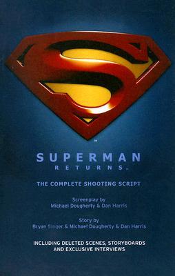 Superman Returns: The Complete Shooting Script, Bryan Singer; Michael Dougherty; Dan Harris