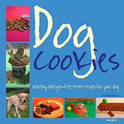Dog Cookies: Healthy Allergen-Free Treat Recipes for Your Dog, Schops, Martina