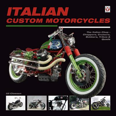 Italian Custom Motorcycles: The Italian Chop - Choppers, Cruisers, Bobbers, Trikes & Quads, Uli Cloesen  (Author)