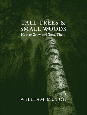 Image for Tall Trees & Small Woods : How to Grow and tend Them