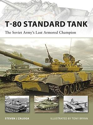 T-80 Standard Tank: The Soviet Army's Last Armored Champion (New Vanguard), Zaloga, Steven J.