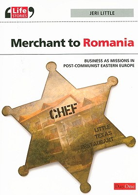 Merchant to Romania Business As Missions In Post-Communist Eastern Europe, Jeri Little