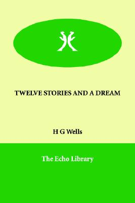 TWELVE STORIES AND A DREAM, Wells, H G