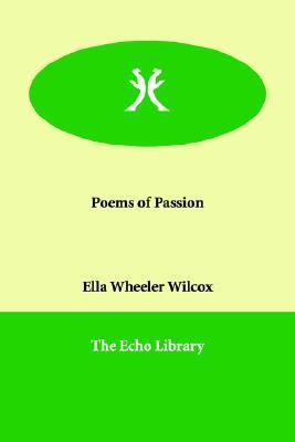 Poems of Passion, Wilcox, Ella Wheeler
