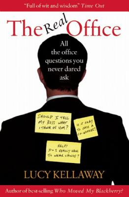 The Real Office: All the Office Questions You Never Dared Ask, Kellaway, Lucy