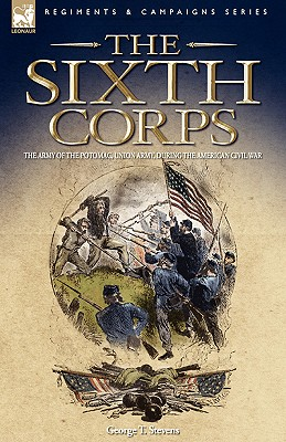Image for The Sixth Corps: The Army of the Potomac, Union Army, During the American Civil War