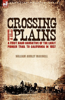 Image for Crossing the Plains: a First Hand Narrative of the Early Pioneer Trail to California in 1857