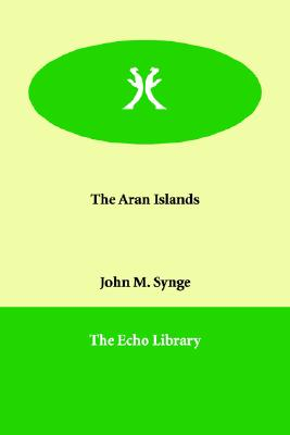 The Aran Islands, Synge, J. M.; Synge, John M.