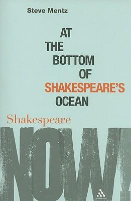 At the Bottom of Shakespeare's Ocean (Shakespeare Now!), Mentz, Steve