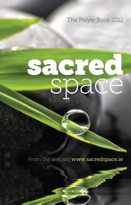 Sacred Space: The Prayer Book 2012: From the website www.sacredspace.ie, Jesuit Communication Centre