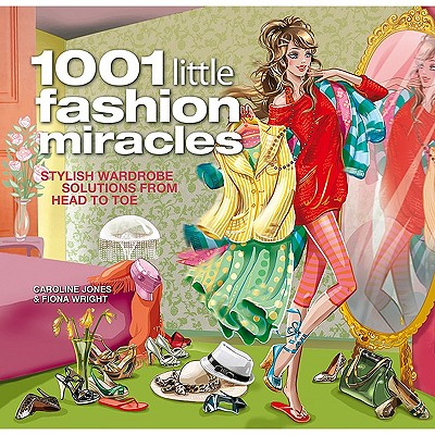 Image for 1001 Little Fashion Miracles: Stylish Wardrobe Solutions From Head to Toe