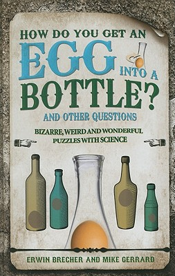 Image for How Do You Get an Egg into a Bottle?: And Other Puzzles: 101 Weird, Wonderful and Wacky Puzzles with Science