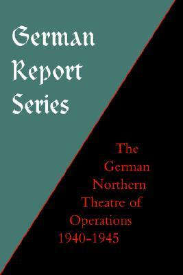 GERMAN REPORT SERIES: GERMAN NORTHERN THEATRE OF OPERATIONS 1940-45, Earl F Ziemke