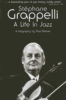 Stephane Grappelli - A Life In Jazz, Balmer, Paul