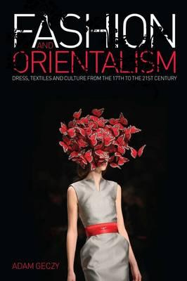 Image for Fashion and Orientalism: Dress, Textiles and Culture from the 17th to the 21st Century