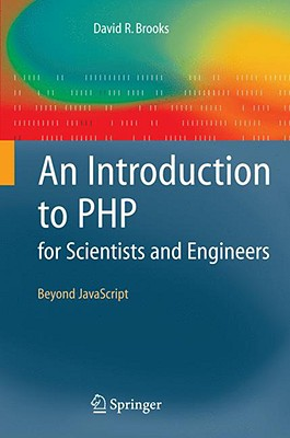 An Introduction to PHP for Scientists and Engineers: Beyond JavaScript, Brooks, David R.
