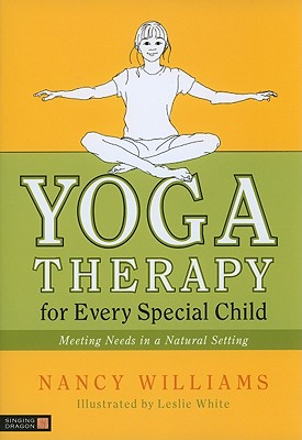 Image for Yoga Therapy for Every Special Child: Meeting Needs in a Natural Setting