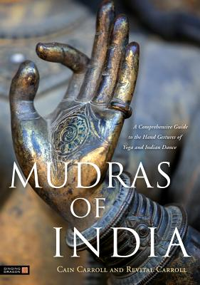 Image for Mudras of India: A Comprehensive Guide to the Hand Gestures of Yoga and Indian Dance