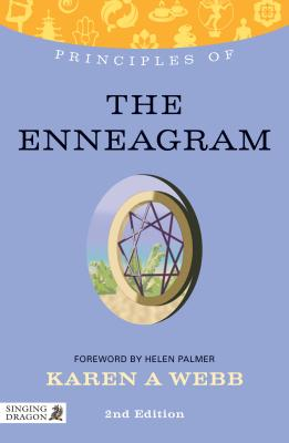 Principles of the Enneagram: What it is, How it Works, and What it Can Do for You, Karen A. Webb