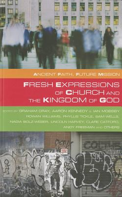 Fresh Expressions of Church and the Kingdom of God (Ancient Faith, Future Mission)