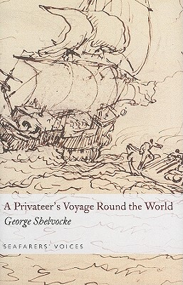 PRIVATEER'S VOYAGE AROUND THE WORLD, GEORGE SHELVOCKE
