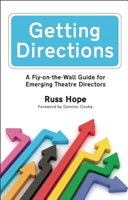 Getting Directions: A Fly-on-the-Wall Guide for Emerging Theatre Directors, Hope, Russ