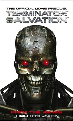 Terminator Salvation: From the Ashes: The Official Prequel Novelization, Timothy Zahn