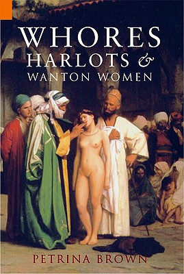 Whores, Harlots and Wanton Women, Brown, Petrina