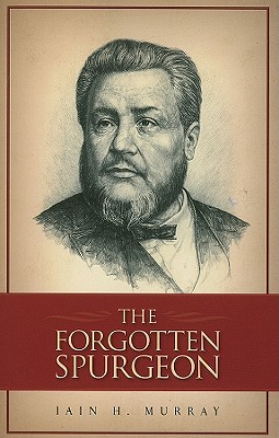 The Forgotten Spurgeon, Iain H. Murray