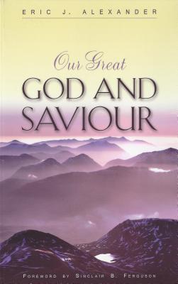 Our Great God And Saviour, Eric J. Alexander