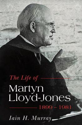 Image for Life of Martyn Lloyd-Jones - 1899-1981, The