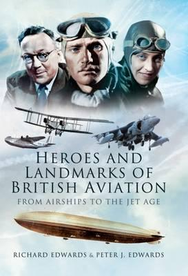 Image for Heroes and Landmarks of British Aviation: From Airships to the Jet Age