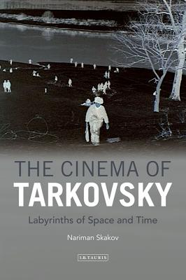 The Cinema of Tarkovsky: Labyrinths of Space and Time (KINO: The Russian Cinema), Nariman Skakov