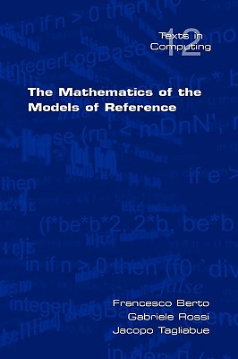 The Mathematics of the Models of Reference (Texts in Computing), Berto, Francesco; Rossi, Gabriele; Tagliabue, Jacopo