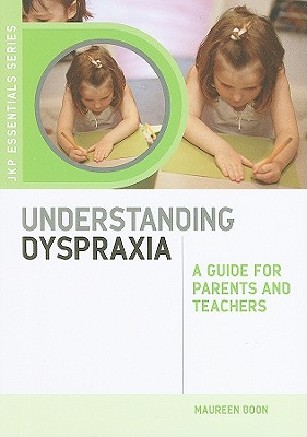 Image for Understanding Dyspraxia: A Guide for Parents and Teachers (Jkp Essentials)