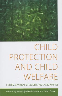 Image for Child Protection and Child Welfare: A Global Appraisal of Cultures, Policy and Practice (Child Welfare Outcomes)
