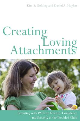 Image for Creating Loving Attachments: Parenting with PACE to Nurture Confidence and Security in the Troubled Child