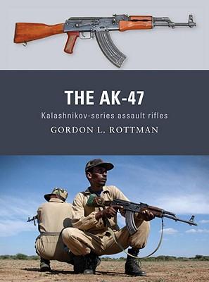 The AK-47: Kalashnikov-series assault rifles (Weapon), Rottman, Gordon L.