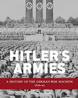 Image for Hitler's Armies: A history of the German War Machine 1939-45 (General Military)