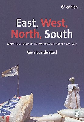 East, West, North, South: Major Developments in International Politics Since 1945, Lundestad, Geir
